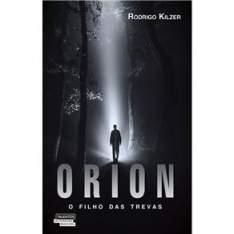 [PONTO FRIO] Livro - Orion: o Filho das Trevas - Rodrigo Kilzer - R$ 6,90