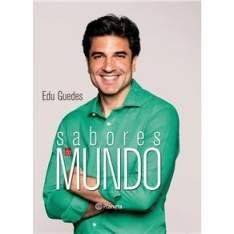 [CASAS BAHIA] Livro - Sabores do Mundo - Edu Guedes - R$ 9,90