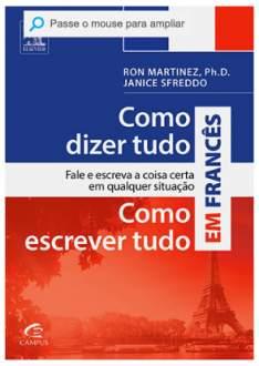[SUBMARINO] Livro - Como Dizer Tudo, Como Escrever Tudo em Francês: Fale e Escreva a Coisa Certa em Qualquer Situação