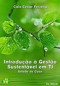 Introdução à Gestão Sustentável de TI: Estudo de Caso e outros Livros Grátis