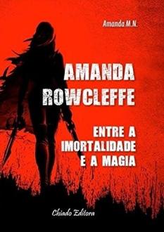 Amanda Rowcleffe: Entre a Imortalidade e a Magia - grátis