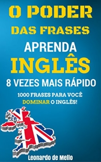 O Poder das Frases: Aprenda Inglês 8 Vezes Mais Rápido - R$ 1,99