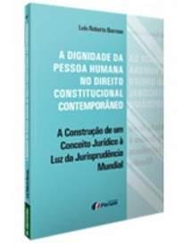 A dignidade da pessoa humana no direito constitucional contemporâneo - Luís Roberto Barroso - R$23,40