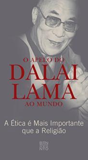 O Apelo do Dalai Lama Ao Mundo: A Ética é Mais Importante que a Religião - eBook - Grátis