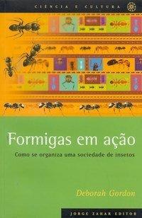 Formigas em Ação - Como Se Organiza uma Sociedade de Insetos - Col. Ciência e Cultura