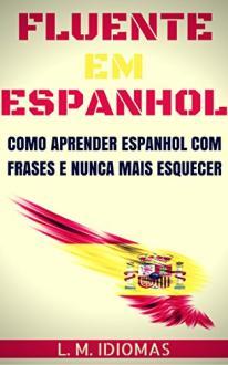 Fluente em Espanhol: Como Aprender Espanhol Com Frases e Nunca Mais Esquecer - R$ 2,40
