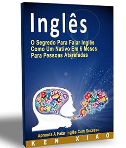 [Amazon] Inglês: O Segredo Para Falar Inglês Como Um Nativo Em 6 Meses Para Pessoas Atarefadas