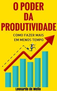 [Amazon] O Poder da Produtividade: Como Fazer Mais Em Menos Tempo - GRÁTIS