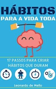 Hábitos Para A Vida Toda: 17 Passos Para Criar Hábitos Que Duram - R$ 3,50 - eBook