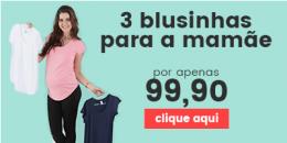 Leve 3 Blusinhas para a Mamãe por apenas R$99,90