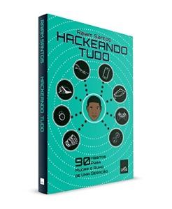 *Grátis* Hackeando Tudo: 90 Hábitos Para Mudar o Rumo de Uma Geração [Ebook]