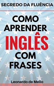 Segredo Da Fluência: Como Aprender Inglês Com Frases - eBook - R$ 1,99
