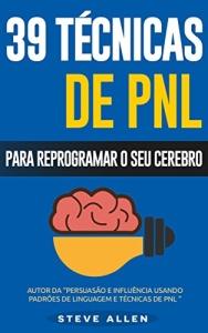 PNL - 39 técnicas padrões e estratégias de PNL para mudar a sua vida e de outros - FREE