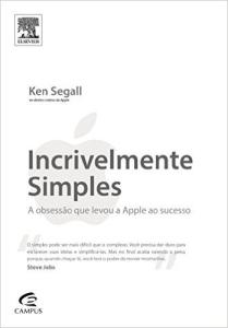 Livro - Incrivelmente Simples. A Obsessão que Levou a Apple ao Sucesso (Capa Comum) - R$ 9,90