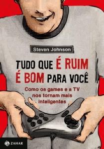 Tudo Que É Ruim É Bom Pra Você - Como Os Games e a TV Nos Tornam Mais Inteligentes por R$ 6