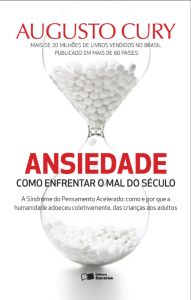 [Augusto Cury] Ansiedade - Como Enfrentar o Mal do Século - A Síndrome do Pensamento Acelerado R$8,90