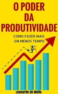 O Poder da Produtividade: Como Fazer Mais Em Menos Tempo - R$ 1,99