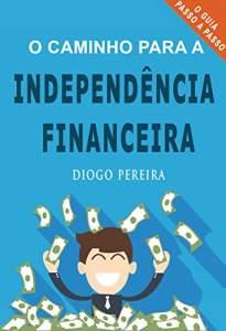 O Caminho para a Independência Financeira - eBook grátis