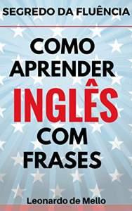 Segredo Da Fluência: Como Aprender Inglês Com Frases - R$ 1,99