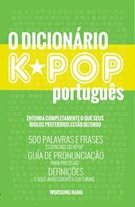 [Ebook] O Dicionario KPOP Portugues: 500 Palavras E Frases Essenciais Do Kpop, Dramas Coreanos, Filmes E TV Shows - R$0
