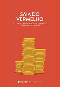 Saia do vermelho: O guia definitivo para você sair das dívidas e economizar (Finanças pessoais Livro 2) - Grátis