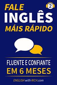 ebook grátis - Fale Inglês Mais Rápido 2: Inglês Fluente e Confiante Em 6 Meses