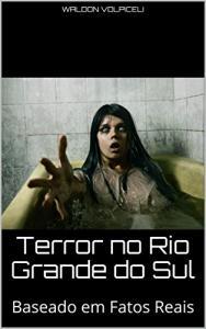 ebook grátis - Terror no Rio Grande do Sul: Baseado em Fatos Reais