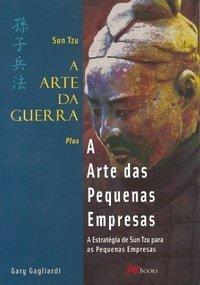 A Arte da Guerra - A Arte das Pequenas Empresas - A Estatégia de Sun Tzun para as Pequenas Empresas