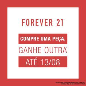 Promoção na Forever 21: Compre uma peça e ganhe outra