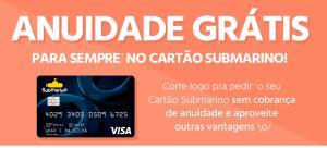 Cartão Submarino - Anuidade Grátis para sempre