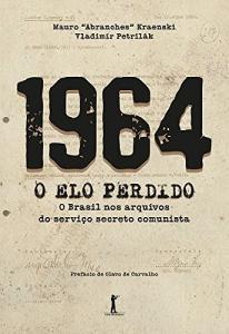 1964. O Elo Perdido. O Brasil nos Arquivos do Serviço Secreto Comunista - R$41