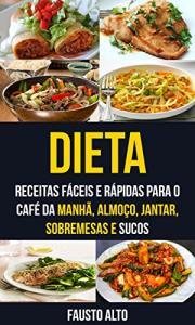 Dieta: Receitas fáceis e rápidas para o café da manhã, almoço, jantar, sobremesas e sucos eBook GRÁTIS