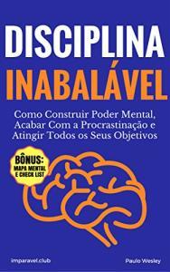ebook gratis - Disciplina Inabalável: Como Construir Poder Mental, Acabar Com a Procrastinação e Atingir Todos os Seus Objetivos