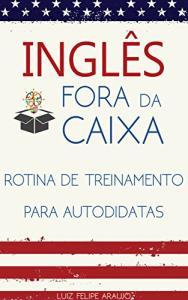 ebook gratis - Inglês Fora da Caixa: Rotina de Treinamento para Autodidatas
