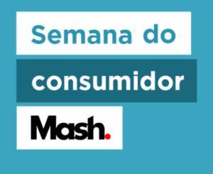 Semana do Consumidor Mash - Descontos de até 60%