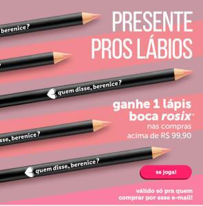 Nas compras acima de R$99,90 leve um lápis boca rosix