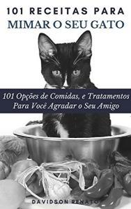 Ebook Grátis - 101 Receitas Para Mimar O Seu Gato: 101 Opções de Comidas, e Tratamentos Para Você Agradar o Seu Amigo