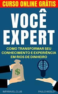 eBook Grátis - Você Expert: Como Transformar Seu Conhecimento e Experiência Em Rios de Dinheiro
