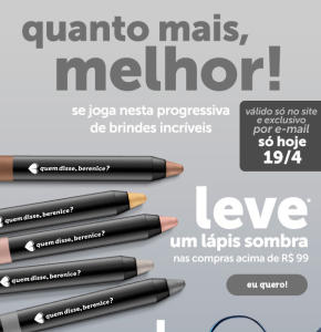 Leve um lápis sombra em compras acima de R$99