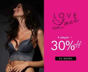 30% OFF em 4 peças da coleção Love Lace Loungerie