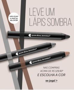 Ganhe um lápis-sombra quem disse berenice em compras acima de R$129,90