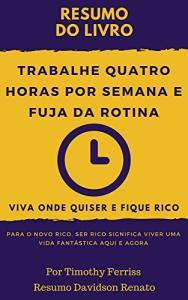 eBook Grátis: RESUM0: Trabalhe Quatro Horas Por Semana E Fuja Da Rotina: Viva Onde Quiser E Fique Rico