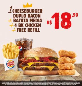 1 cheeseburger duplo bacon + batata média + 4 BK chicken + free refill no Burger King - R$18,90