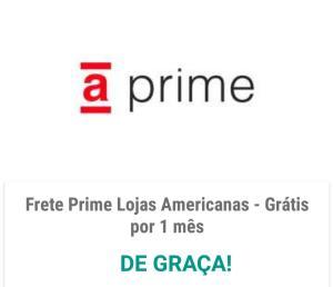 FRETE PRIME LOJAS AMERICANAS - GRÁTIS POR 1 MÊS