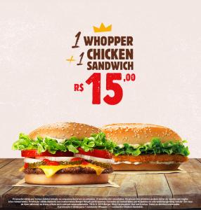 1 Whopper + 1 Chicken Sandwich no Burger King - R$15