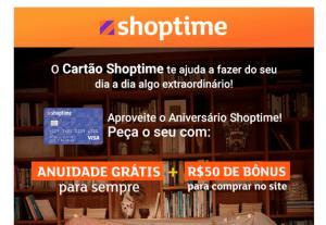 Cartão Shoptime Anuidade Grátis + 50,00 de bônus