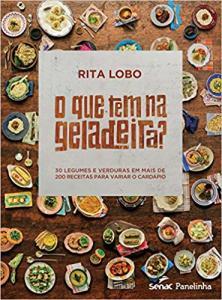 Livro | O Que Tem na Geladeira? 30 Legumes e Verduras em Mais de 200 Receitas Para Variar o Cardápio - R$39