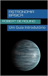 Ebook Grátis - Astronomia Básica: Um Guia Introdutório