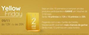 Yellow Friday - Seja um dos 10 primeiros a comprar e ganhe um voucher de 2 mil reais