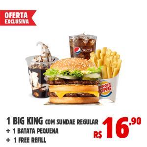 1 BIG KING + 1 batata pequena + 1 refill + sundae no Burger King - R$17